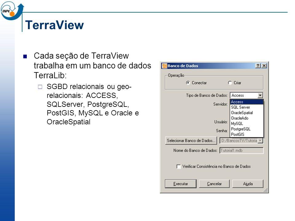 TerraView Cada seção de TerraView trabalha em um banco de dados TerraLib: SGBD relacionais ou geo- relacionais: ACCESS, SQLServer, PostgreSQL, PostGIS, MySQL e Oracle e OracleSpatial