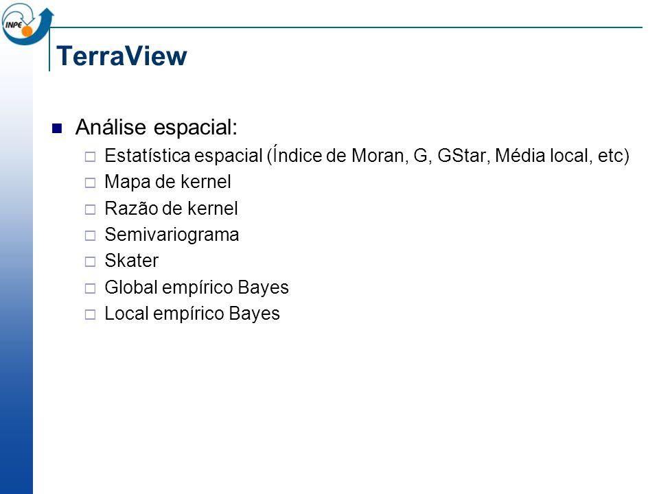 TerraView Análise espacial: Estatística espacial (Índice de Moran, G, GStar, Média local, etc) Mapa de kernel Razão de kernel Semivariograma Skater Gl