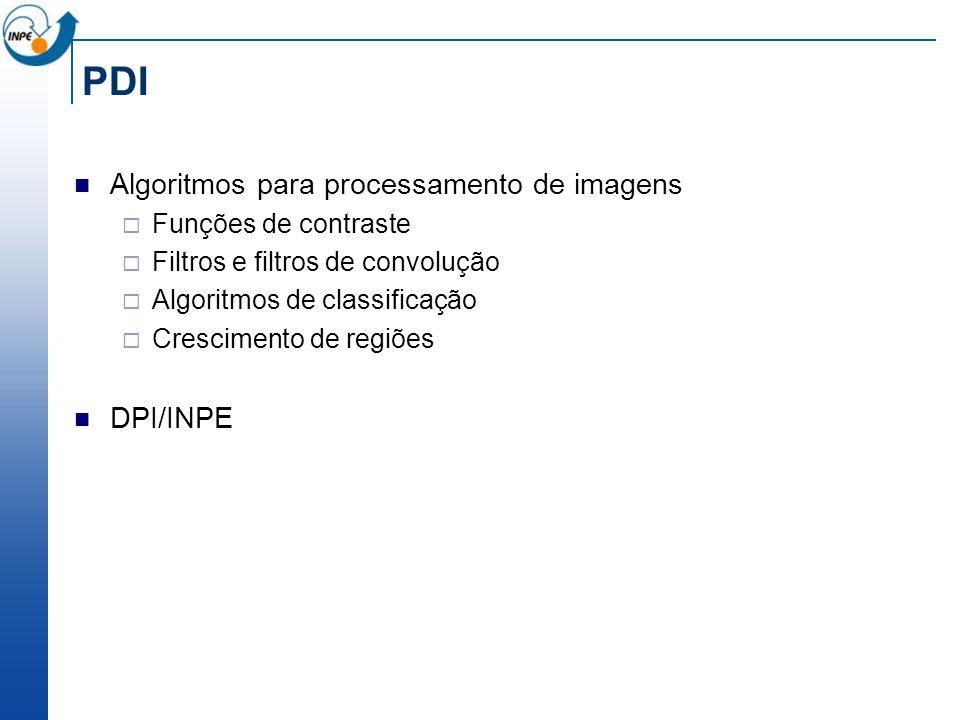 PDI Algoritmos para processamento de imagens Funções de contraste Filtros e filtros de convolução Algoritmos de classificação Crescimento de regiões DPI/INPE
