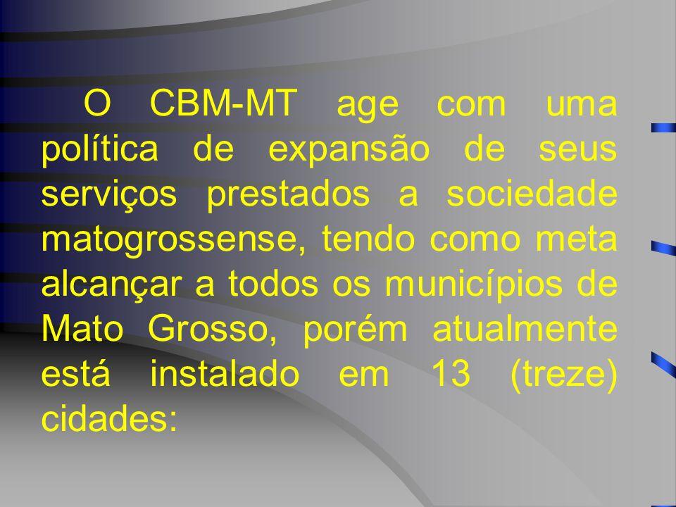 O CBM-MT age com uma política de expansão de seus serviços prestados a sociedade matogrossense, tendo como meta alcançar a todos os municípios de Mato Grosso, porém atualmente está instalado em 13 (treze) cidades: