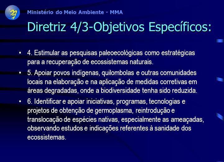 Ministério do Meio Ambiente - MMA Diretriz 4/3-Objetivos Específicos: 1. Promover estudos e programas adaptados para conservação e recuperação de espé