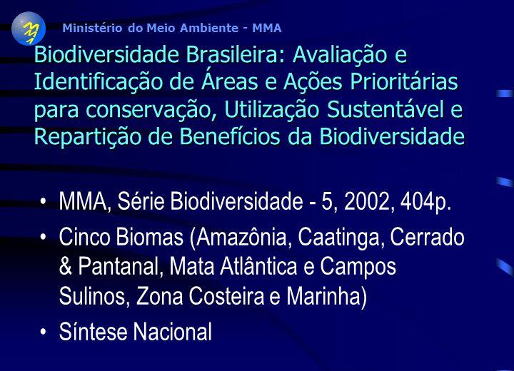 Ministério do Meio Ambiente - MMA MAIS INFORMAÇÕES: www.mma.gov.br/ biodiversidade TELEFONES: 61 3171319 61 3171042 Projeto Estratégia Nacional de Bio