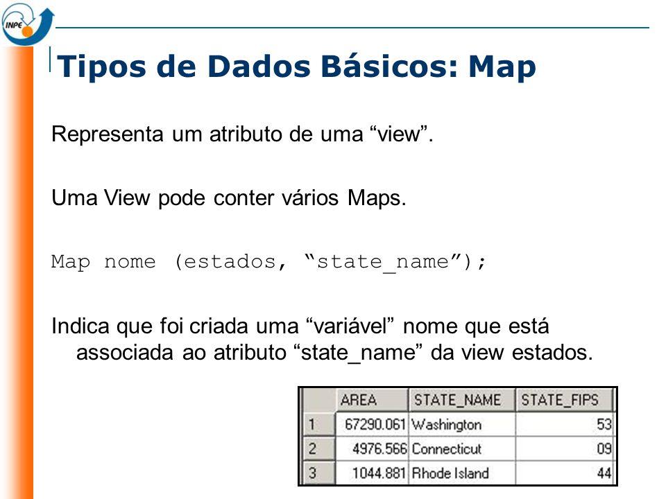 Tipos de Dados Básicos: Map Representa um atributo de uma view. Uma View pode conter vários Maps. Map nome (estados, state_name); Indica que foi criad