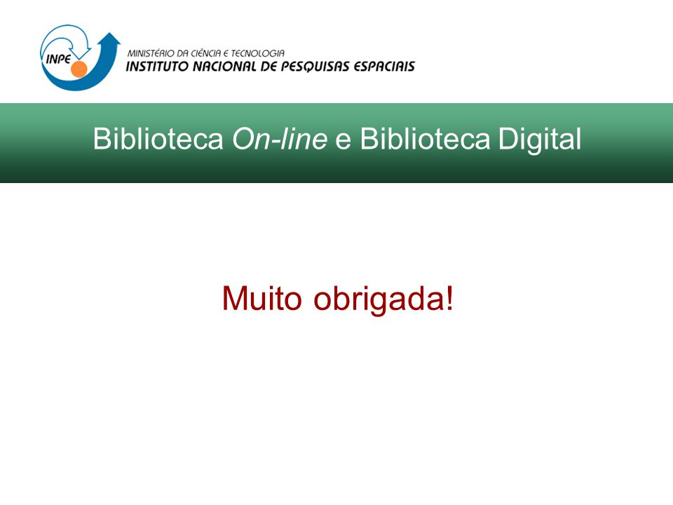 Biblioteca On-line e Biblioteca Digital Muito obrigada!