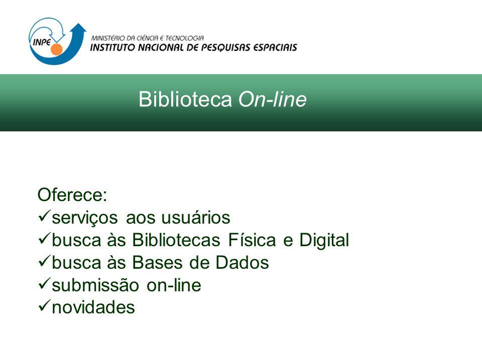 Biblioteca On-line Oferece: serviços aos usuários busca às Bibliotecas Física e Digital busca às Bases de Dados submissão on-line novidades