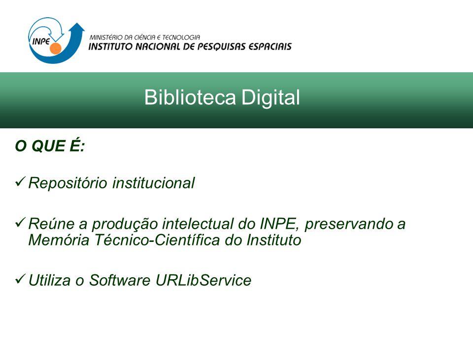 O QUE É: Repositório institucional Reúne a produção intelectual do INPE, preservando a Memória Técnico-Científica do Instituto Utiliza o Software URLibService Biblioteca Digital