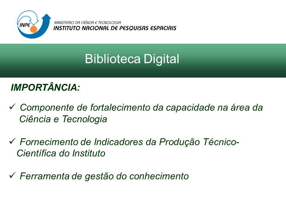 IMPORTÂNCIA: Componente de fortalecimento da capacidade na área da Ciência e Tecnologia Fornecimento de Indicadores da Produção Técnico- Científica do Instituto Ferramenta de gestão do conhecimento Biblioteca Digital