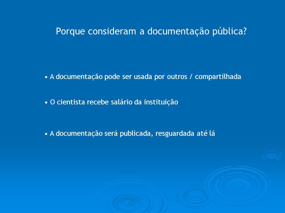 Porque consideram a documentação pública? A documentação será publicada, resguardada até lá O cientista recebe salário da instituição A documentação p