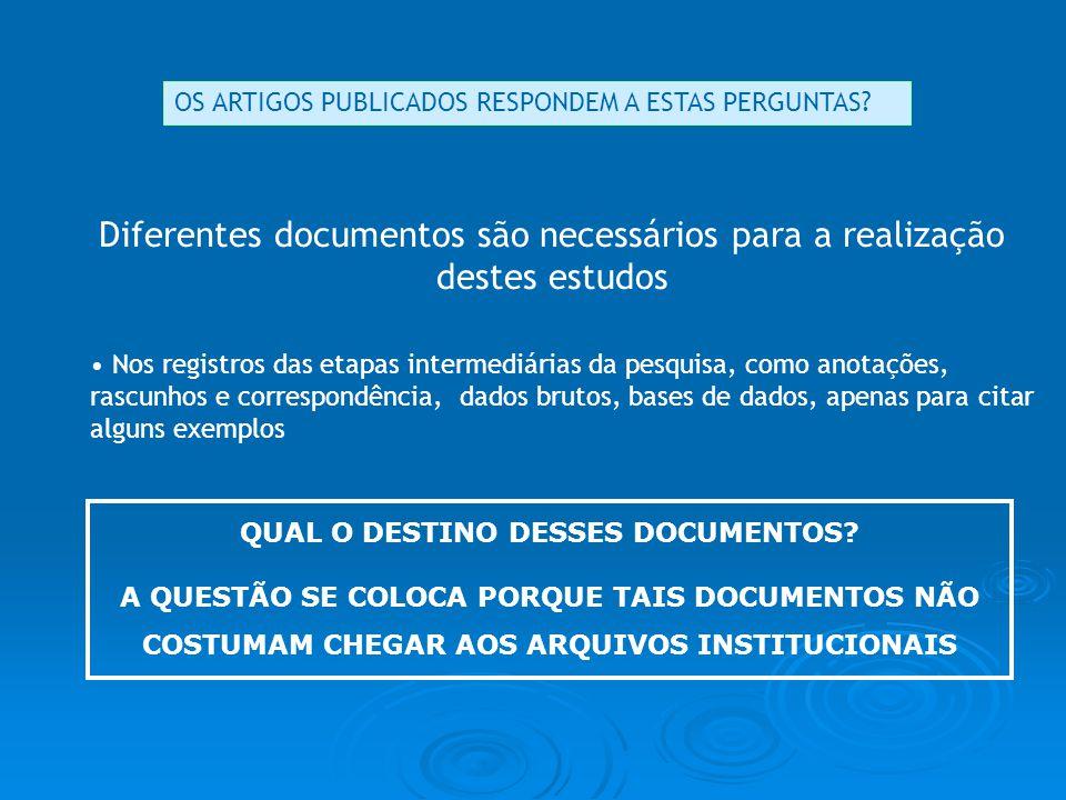 Diferentes documentos são necessários para a realização destes estudos Nos registros das etapas intermediárias da pesquisa, como anotações, rascunhos