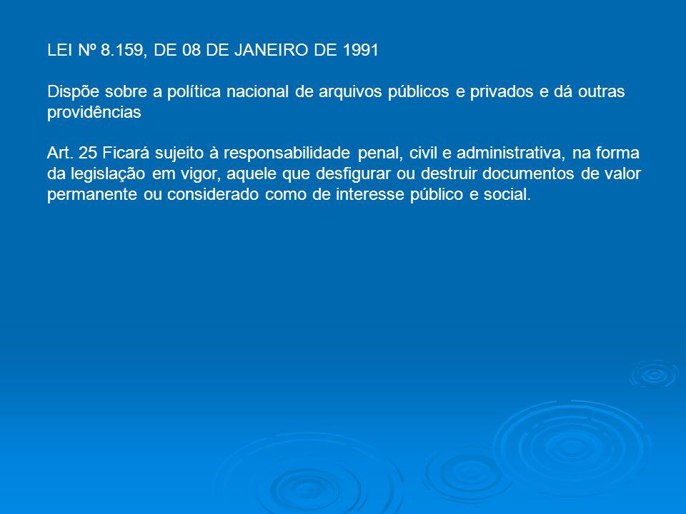 LEI Nº 8.159, DE 08 DE JANEIRO DE 1991 Dispõe sobre a política nacional de arquivos públicos e privados e dá outras providências Art. 25 Ficará sujeit