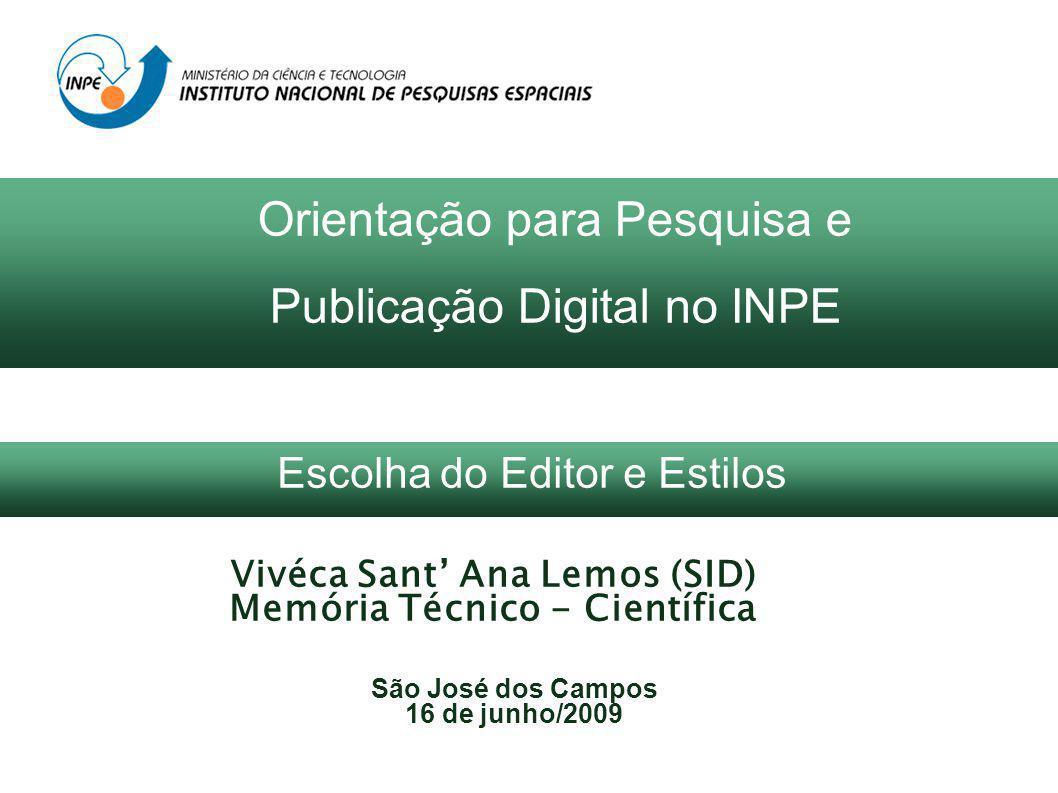 Vivéca Sant Ana Lemos (SID) Memória Técnico - Científica São José dos Campos 16 de junho/2009 Orientação para Pesquisa e Publicação Digital no INPE Escolha do Editor e Estilos