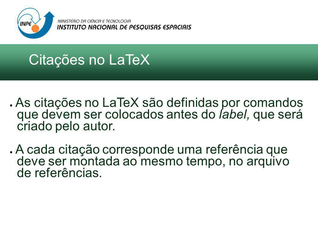 As citações no LaTeX são definidas por comandos que devem ser colocados antes do label, que será criado pelo autor.