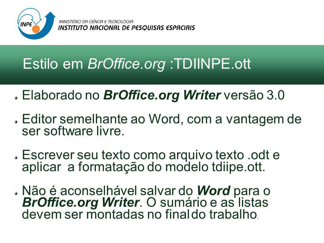 Elaborado no BrOffice.org Writer versão 3.0 Editor semelhante ao Word, com a vantagem de ser software livre.