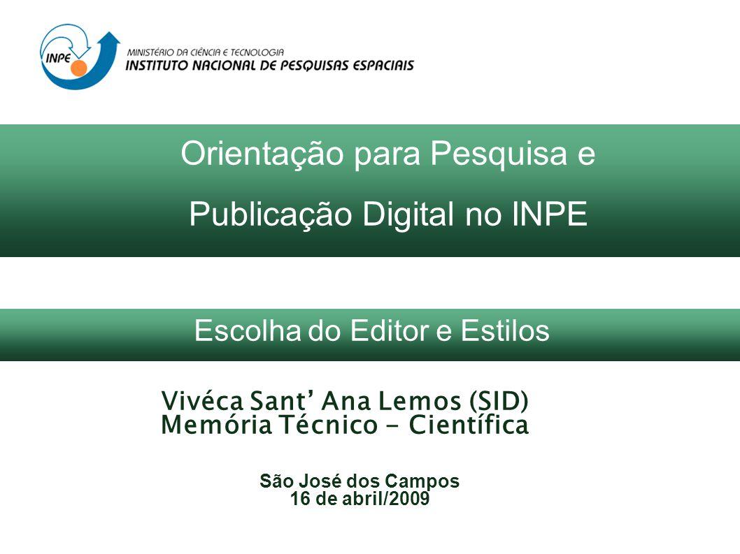 Vivéca Sant Ana Lemos (SID) Memória Técnico - Científica São José dos Campos 16 de abril/2009 Orientação para Pesquisa e Publicação Digital no INPE Escolha do Editor e Estilos