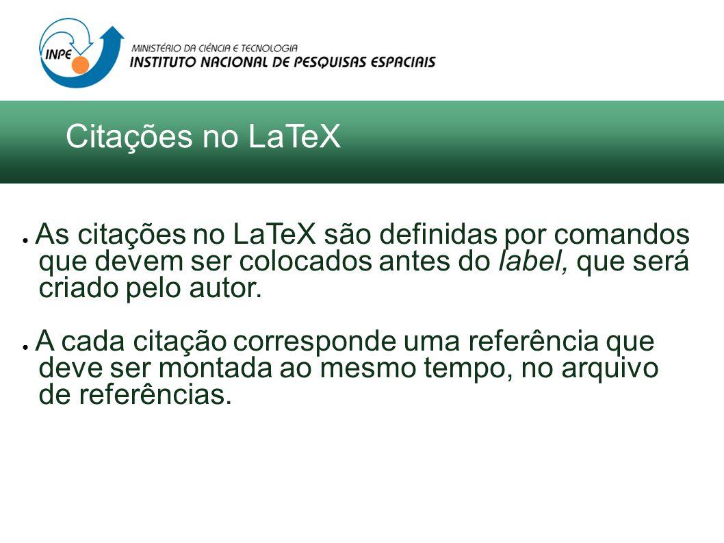 As citações no LaTeX são definidas por comandos que devem ser colocados antes do label, que será criado pelo autor. A cada citação corresponde uma ref