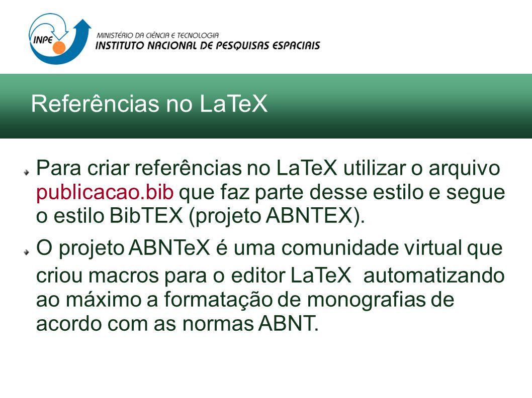 Para criar referências no LaTeX utilizar o arquivo publicacao.bib que faz parte desse estilo e segue o estilo BibTEX (projeto ABNTEX). O projeto ABNTe