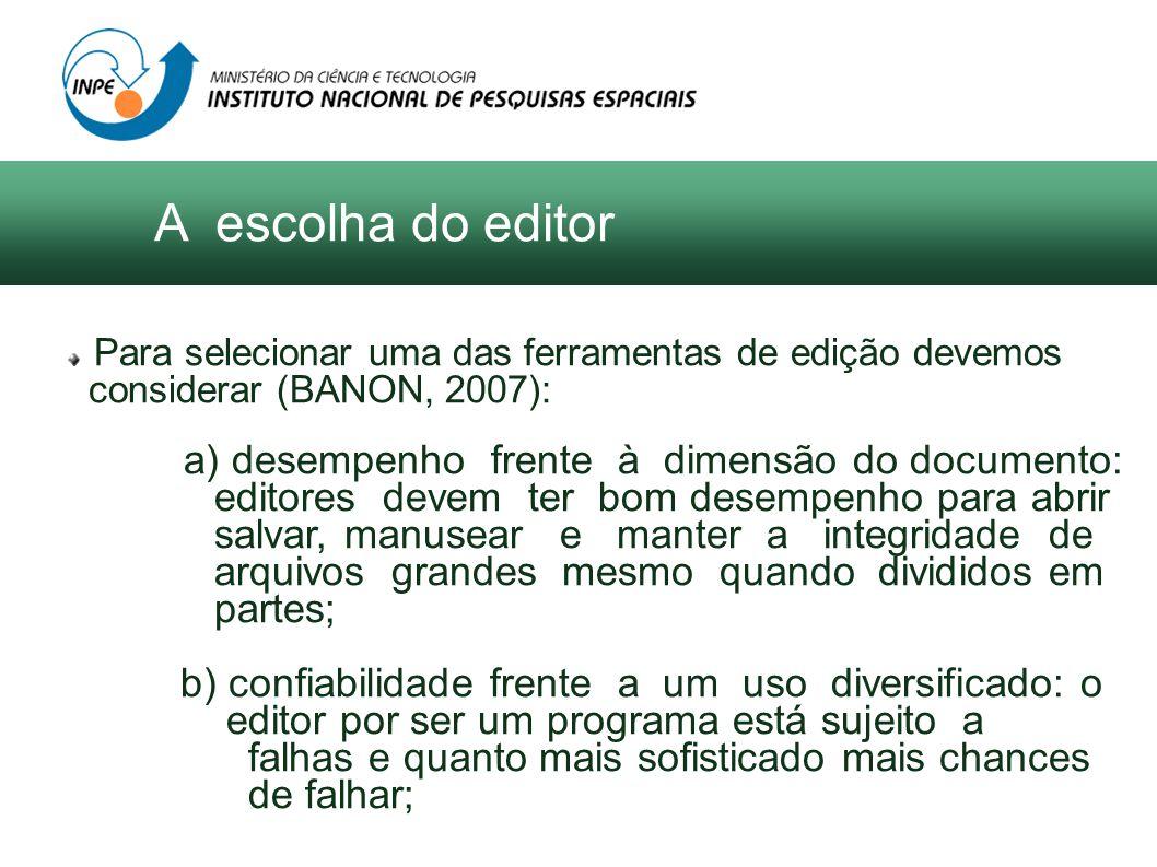 A escolha do editor Para selecionar uma das ferramentas de edição devemos considerar (BANON, 2007): a) desempenho frente à dimensão do documento: edit