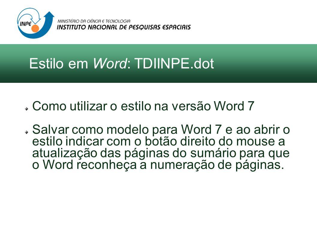 Como utilizar o estilo na versão Word 7 Salvar como modelo para Word 7 e ao abrir o estilo indicar com o botão direito do mouse a atualização das páginas do sumário para que o Word reconheça a numeração de páginas.