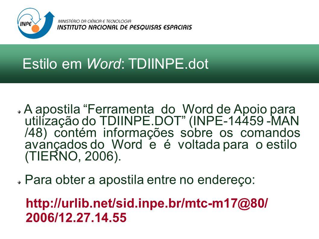 A apostila Ferramenta do Word de Apoio para utilização do TDIINPE.DOT (INPE-14459 -MAN /48) contém informações sobre os comandos avançados do Word e é