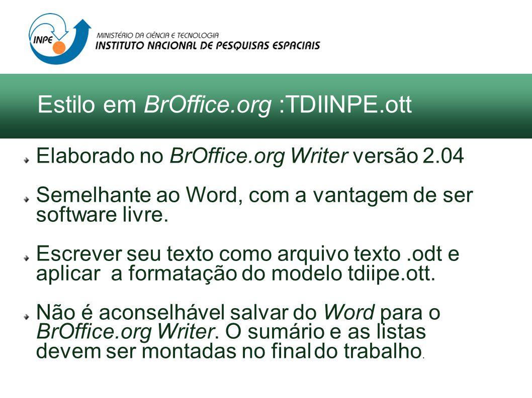 Elaborado no BrOffice.org Writer versão 2.04 Semelhante ao Word, com a vantagem de ser software livre. Escrever seu texto como arquivo texto.odt e apl