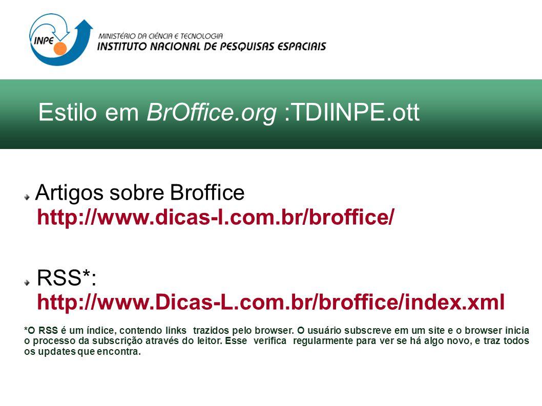 Artigos sobre Broffice http://www.dicas-l.com.br/broffice/ RSS*: http://www.Dicas-L.com.br/broffice/index.xml *O RSS é um índice, contendo links trazi