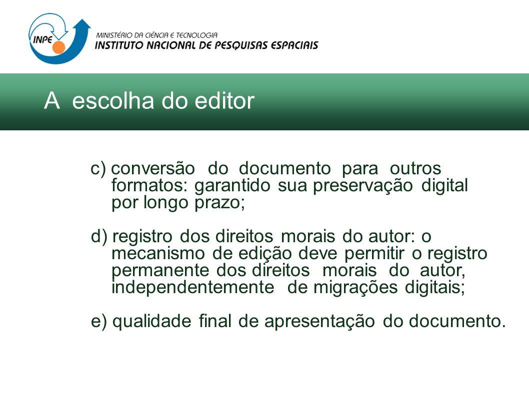 c) conversão do documento para outros formatos: garantido sua preservação digital por longo prazo; d) registro dos direitos morais do autor: o mecanismo de edição deve permitir o registro permanente dos direitos morais do autor, independentemente de migrações digitais; e) qualidade final de apresentação do documento.