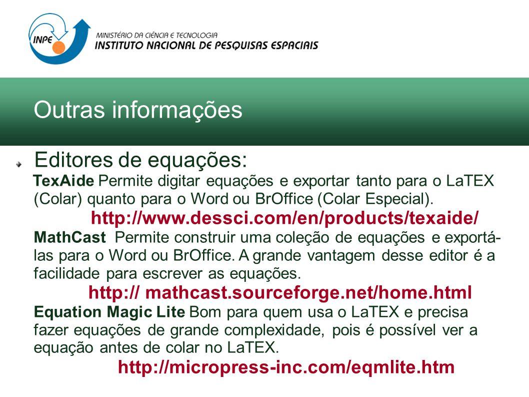 Editores de equações: TexAide Permite digitar equações e exportar tanto para o LaTEX (Colar) quanto para o Word ou BrOffice (Colar Especial). http://w