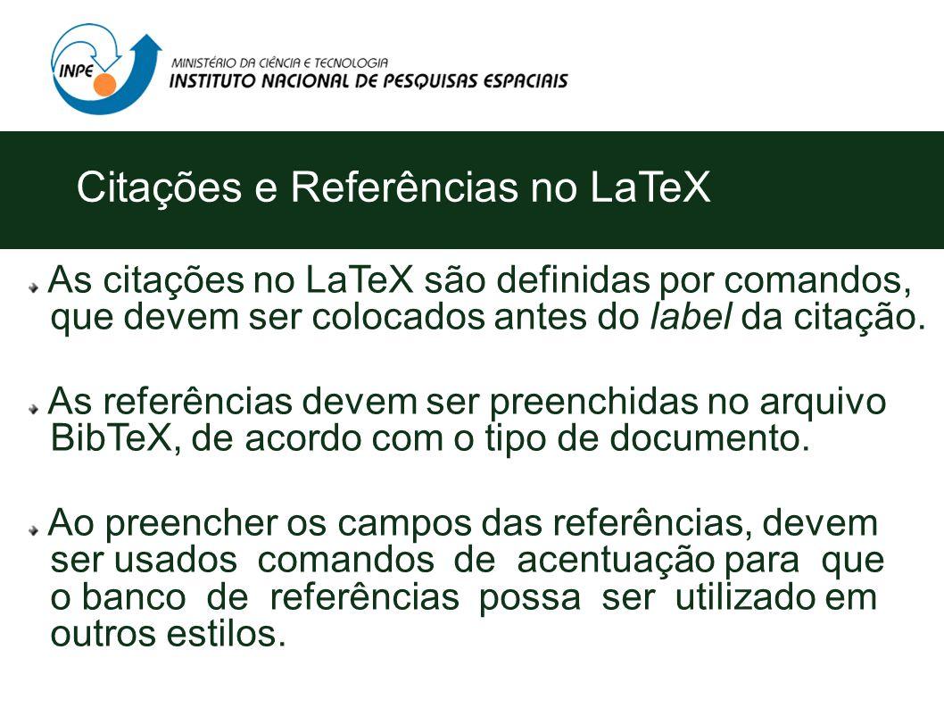 As citações no LaTeX são definidas por comandos, que devem ser colocados antes do label da citação.