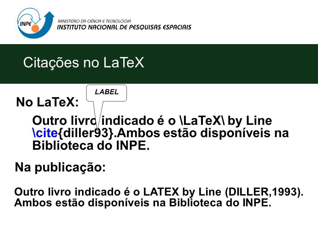 Citações no LaTeX Outro livro indicado é o \LaTeX\ by Line \cite{diller93}.Ambos estão disponíveis na Biblioteca do INPE.