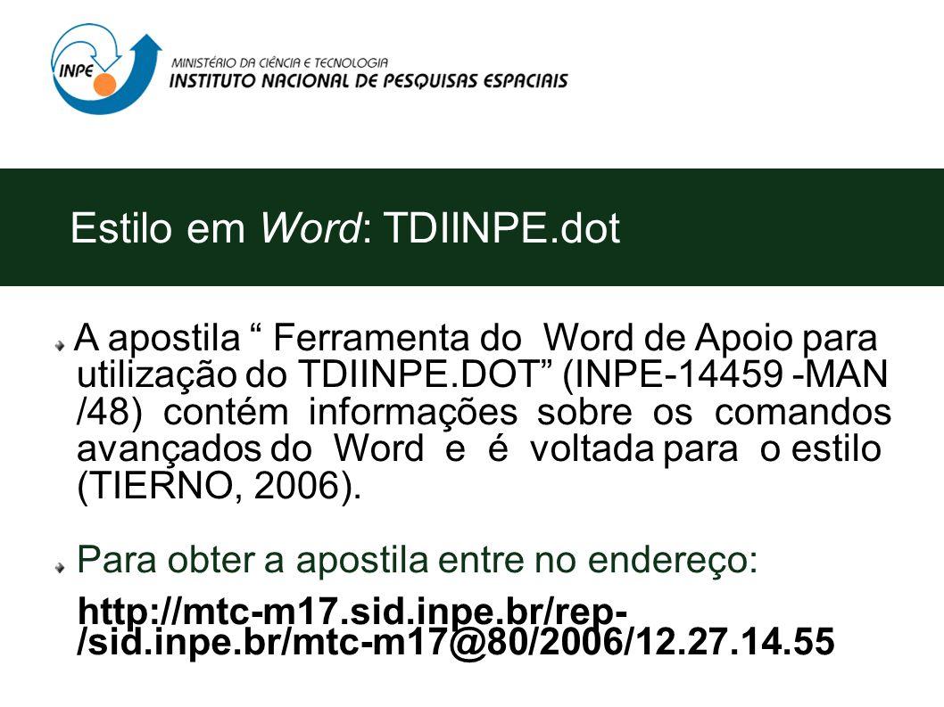 A apostila Ferramenta do Word de Apoio para utilização do TDIINPE.DOT (INPE-14459 -MAN /48) contém informações sobre os comandos avançados do Word e é voltada para o estilo (TIERNO, 2006).
