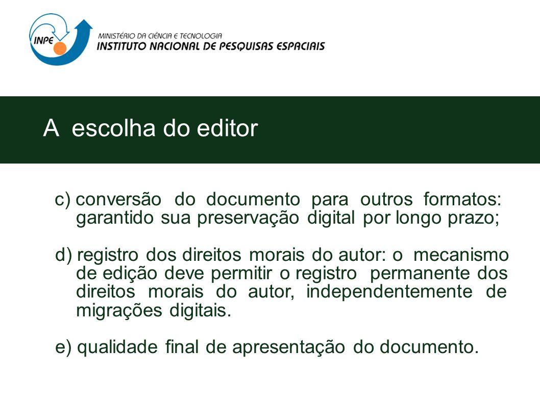c) conversão do documento para outros formatos: garantido sua preservação digital por longo prazo; d) registro dos direitos morais do autor: o mecanismo de edição deve permitir o registro permanente dos direitos morais do autor, independentemente de migrações digitais.