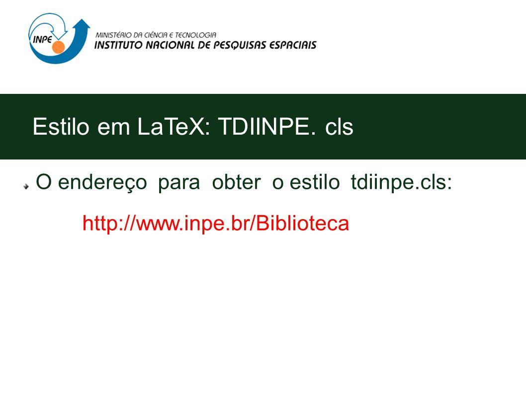 O endereço para obter o estilo tdiinpe.cls: http://www.inpe.br/Biblioteca Estilo em LaTeX: TDIINPE.