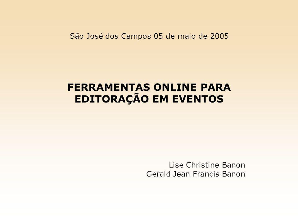 FERRAMENTAS ONLINE PARA EDITORAÇÃO EM EVENTOS Lise Christine Banon Gerald Jean Francis Banon São José dos Campos 05 de maio de 2005