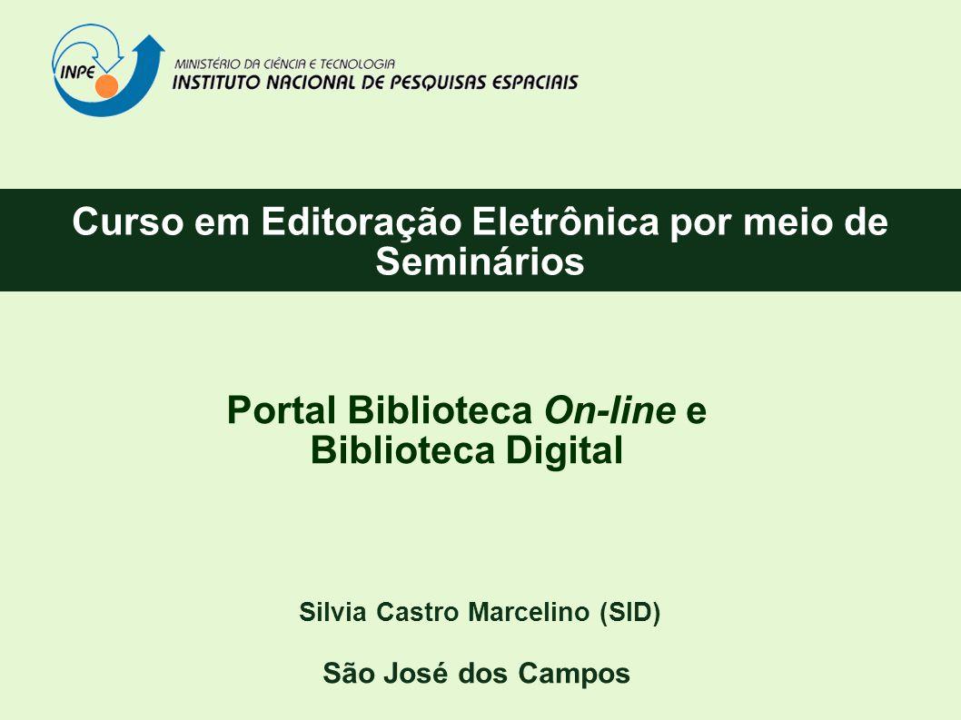 Curso em Editoração Eletrônica por meio de Seminários Silvia Castro Marcelino (SID) São José dos Campos Portal Biblioteca On-line e Biblioteca Digital
