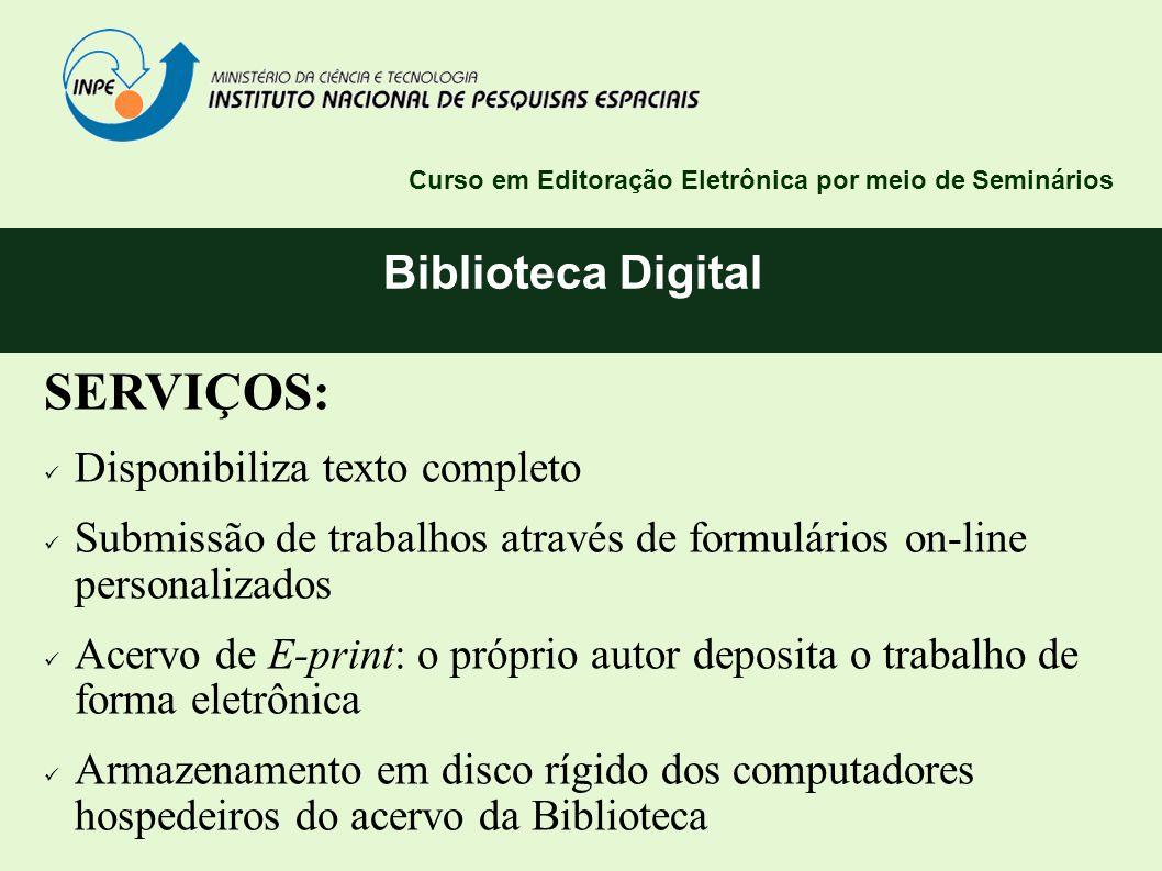 Biblioteca Digital SERVIÇOS: Disponibiliza texto completo Submissão de trabalhos através de formulários on-line personalizados Acervo de E-print: o pr