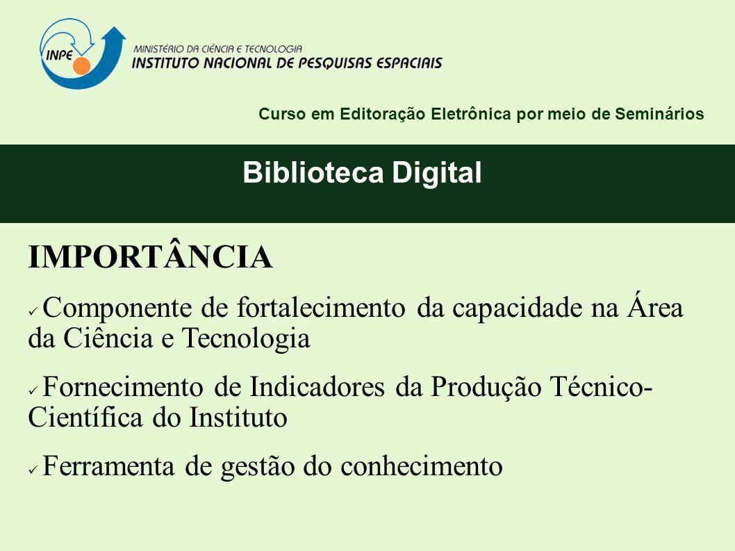 Biblioteca Digital Curso em Editoração Eletrônica por meio de Seminários IMPORTÂNCIA Componente de fortalecimento da capacidade na Área da Ciência e T