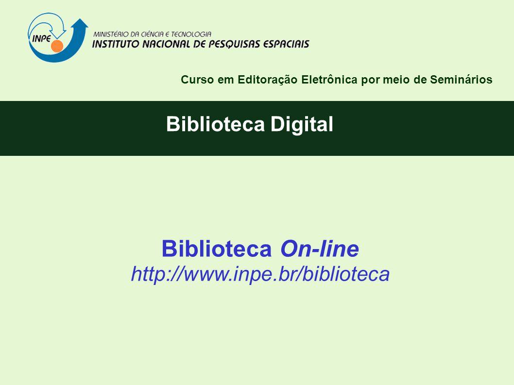 Biblioteca Digital Curso em Editoração Eletrônica por meio de Seminários Biblioteca On-line http://www.inpe.br/biblioteca