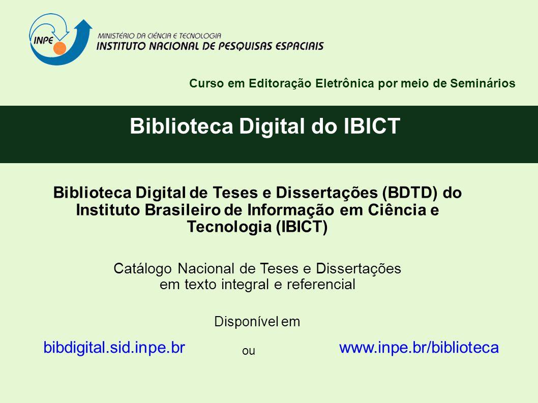 Biblioteca Digital do IBICT Curso em Editoração Eletrônica por meio de Seminários Biblioteca Digital de Teses e Dissertações (BDTD) do Instituto Brasi