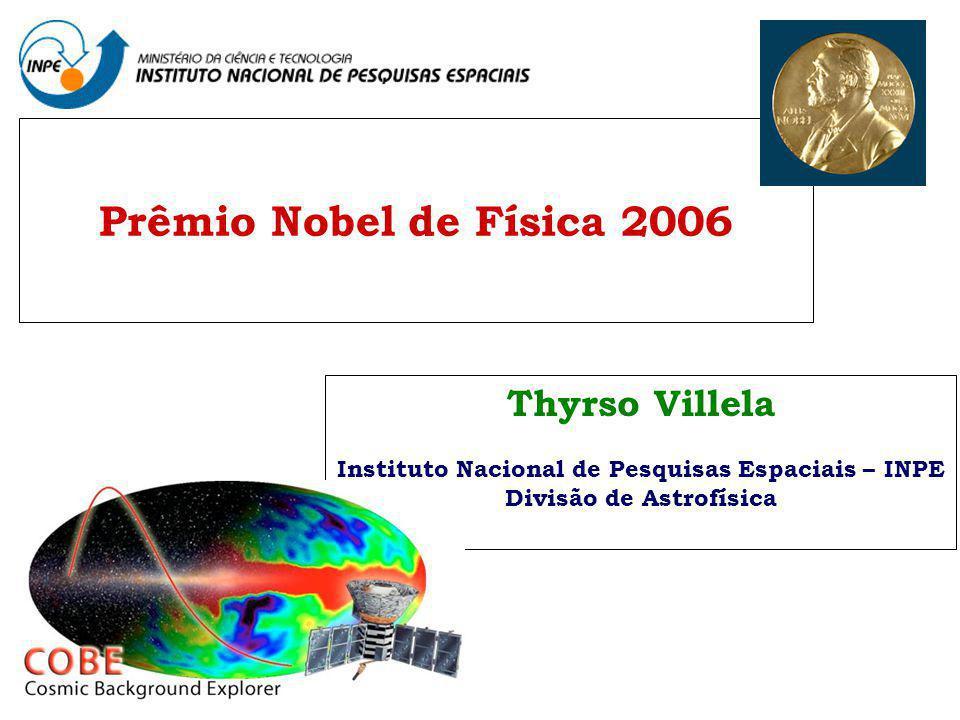 Thyrso Villela Instituto Nacional de Pesquisas Espaciais – INPE Divisão de Astrofísica Prêmio Nobel de Física 2006