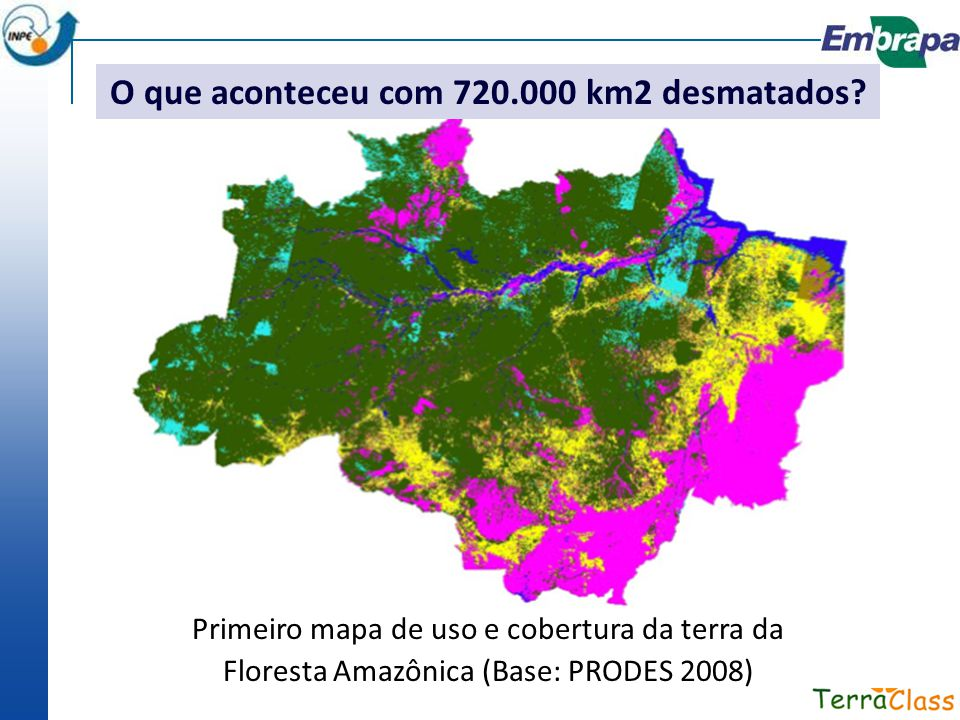 ClasseTOTAL (km 2 )Proporção Pasto Limpo 335.714,9446,7% Vegetação Secundária 150.815,3121,0% Pasto Sujo 62.823,758,7% Regeneração com Pasto 48.027,376,7% Área Não Observada 45.406,276,3% Agricultura Anual 34.927,244,9% Mosaico de Ocupações 24.416,573,4% Área Urbana 3.818,140,5% Mineração 730,680,1% Pasto com Solo Exposto 594,190,1% Outros 477,880,1% Desflorestamentos 2008 11.458,641,6% TOTAL 719.210,99
