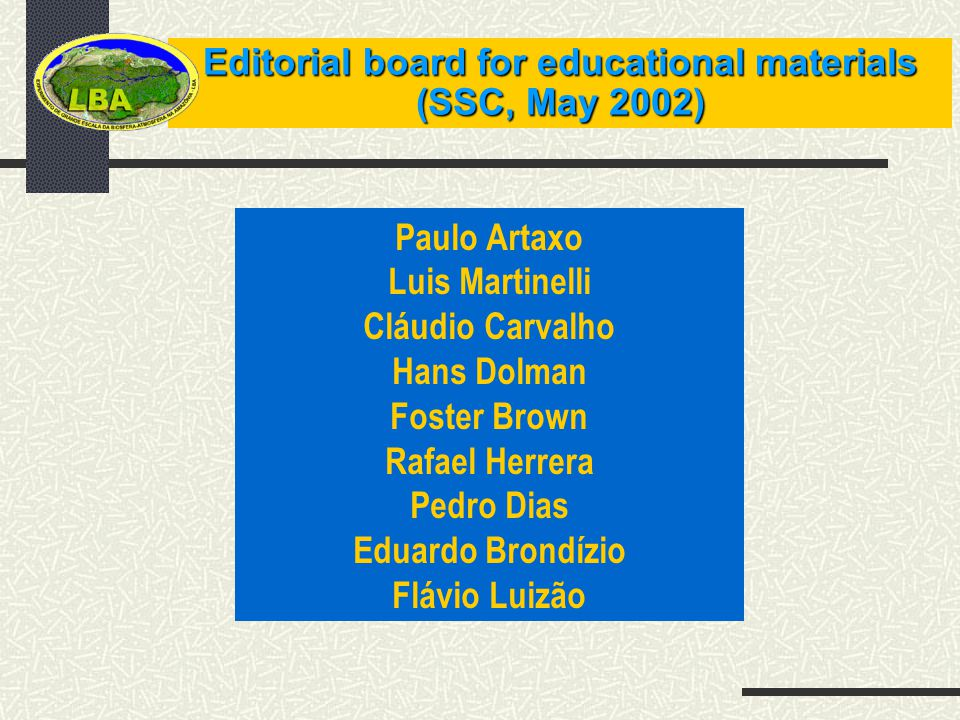 Editorial board for educational materials (SSC, May 2002) Paulo Artaxo Luis Martinelli Cláudio Carvalho Hans Dolman Foster Brown Rafael Herrera Pedro Dias Eduardo Brondízio Flávio Luizão