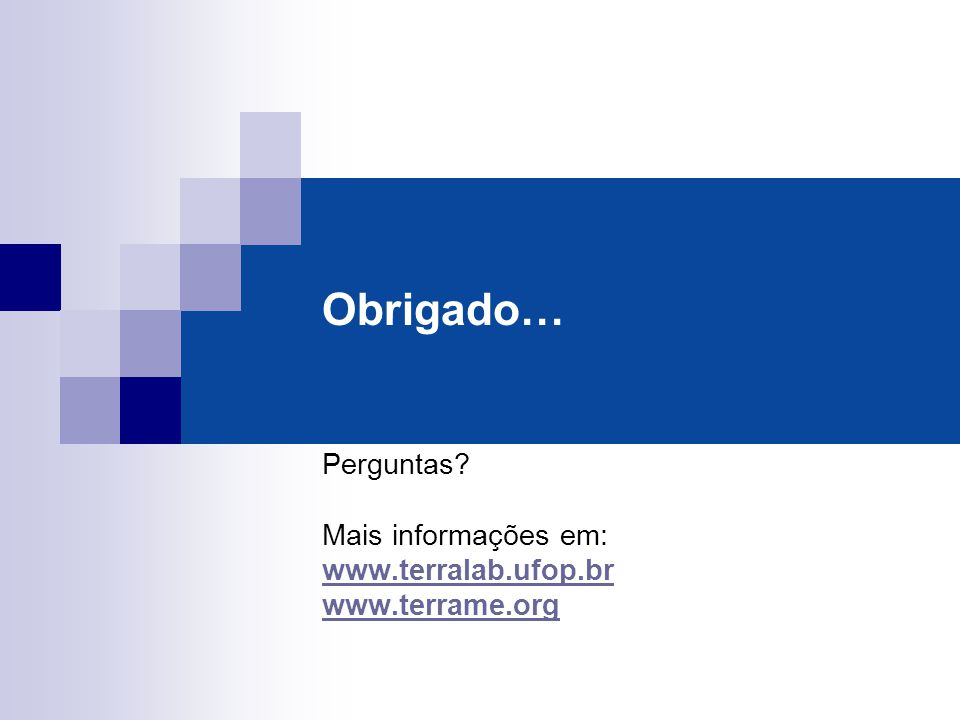 Obrigado… Perguntas? Mais informações em: www.terralab.ufop.br www.terrame.org