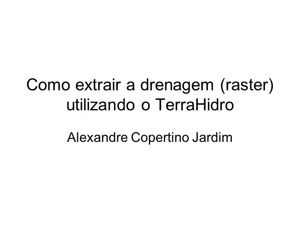 Como extrair a drenagem (raster) utilizando o TerraHidro Alexandre Copertino Jardim