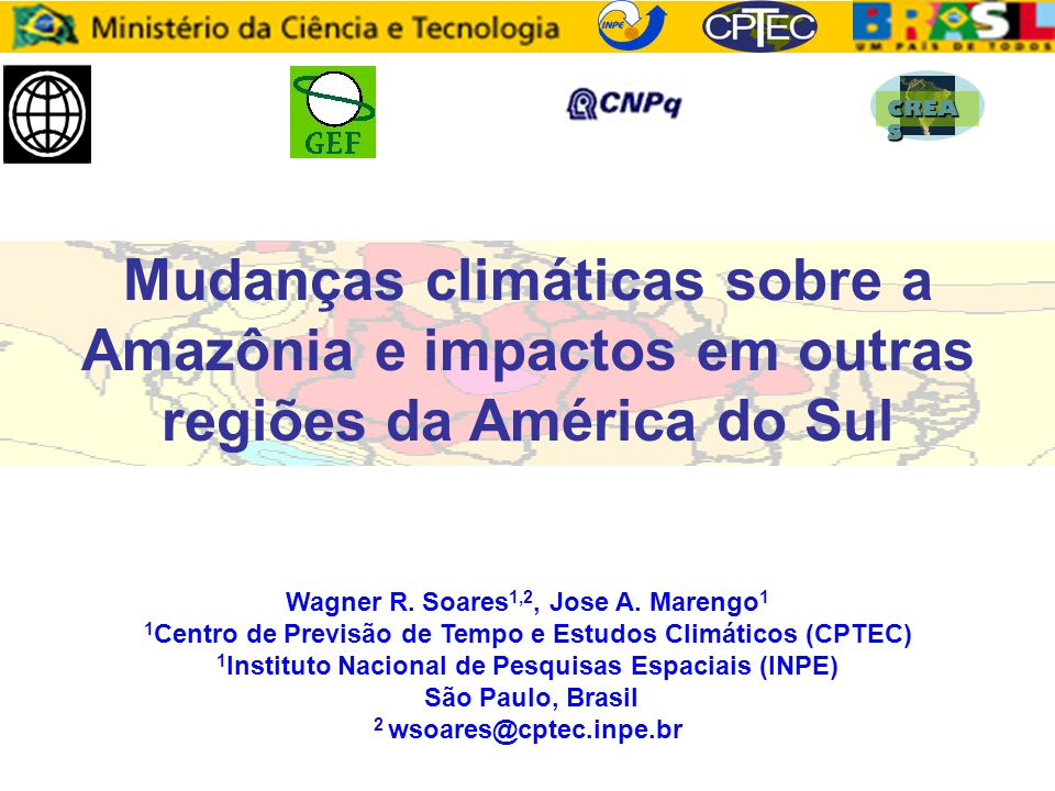 CREA S Mudanças climáticas sobre a Amazônia e impactos em outras regiões da América do Sul Wagner R.