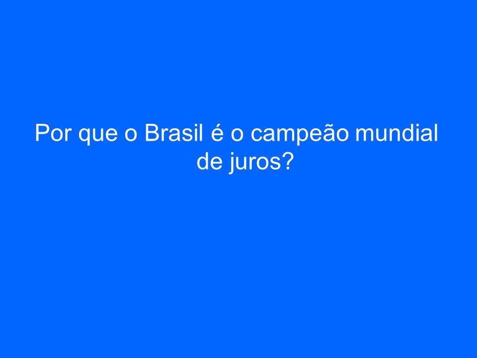 Por que o Brasil é o campeão mundial de juros?