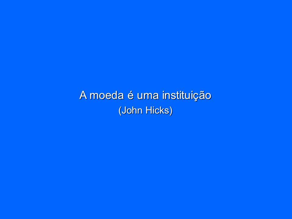 A moeda é uma instituição (John Hicks)