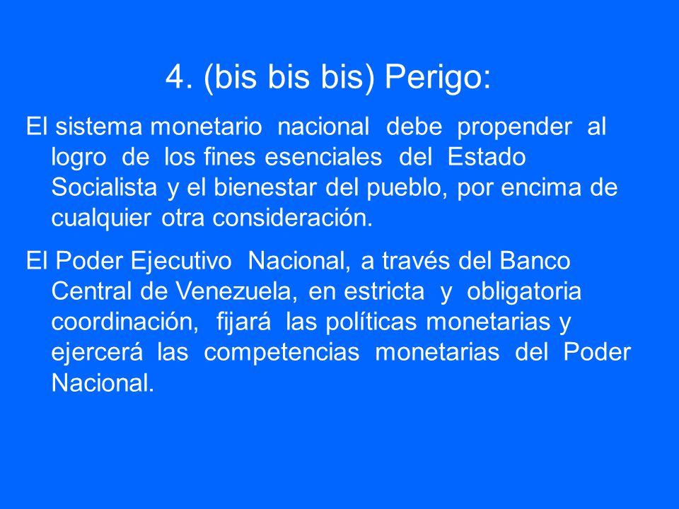 4. (bis bis bis) Perigo: El sistema monetario nacional debe propender al logro de los fines esenciales del Estado Socialista y el bienestar del pueblo