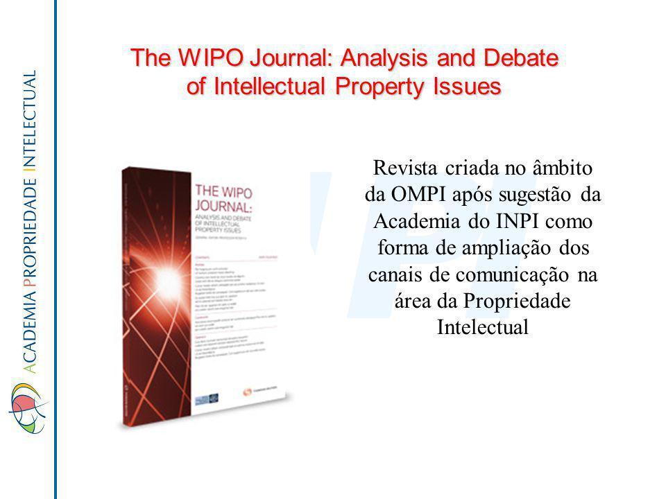 The WIPO Journal: Analysis and Debate of Intellectual Property Issues Revista criada no âmbito da OMPI após sugestão da Academia do INPI como forma de