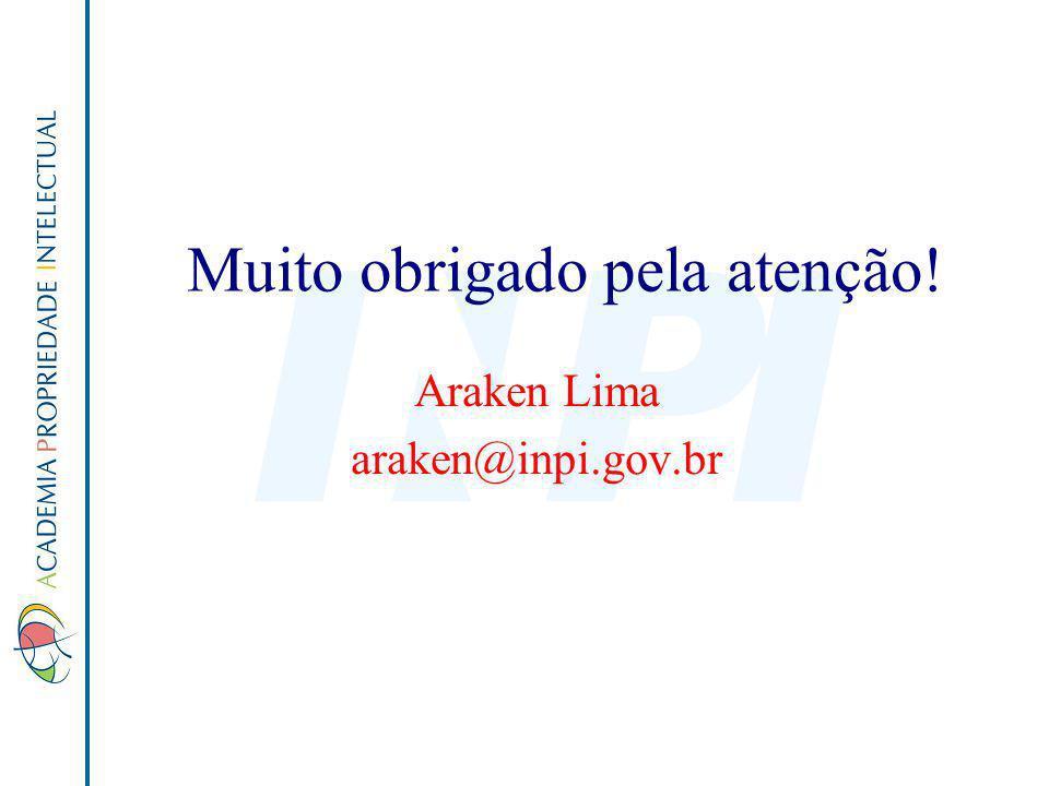 Muito obrigado pela atenção! Araken Lima araken@inpi.gov.br