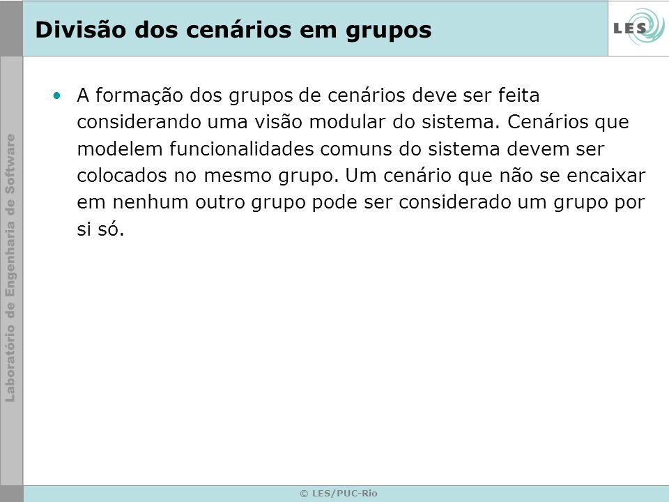 © LES/PUC-Rio Divisão dos cenários em grupos A formação dos grupos de cenários deve ser feita considerando uma visão modular do sistema.